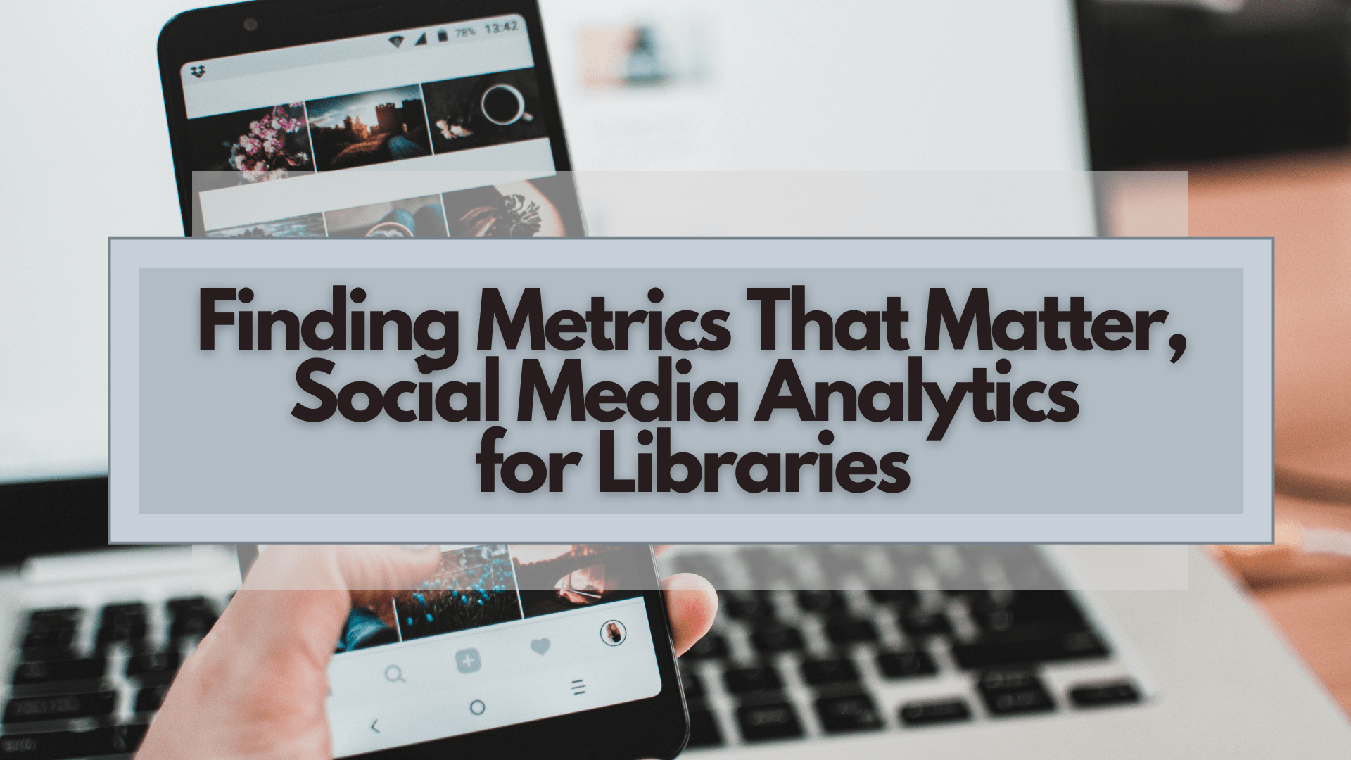 Finding Metrics That Matter, Social Media Analytics for Libraries